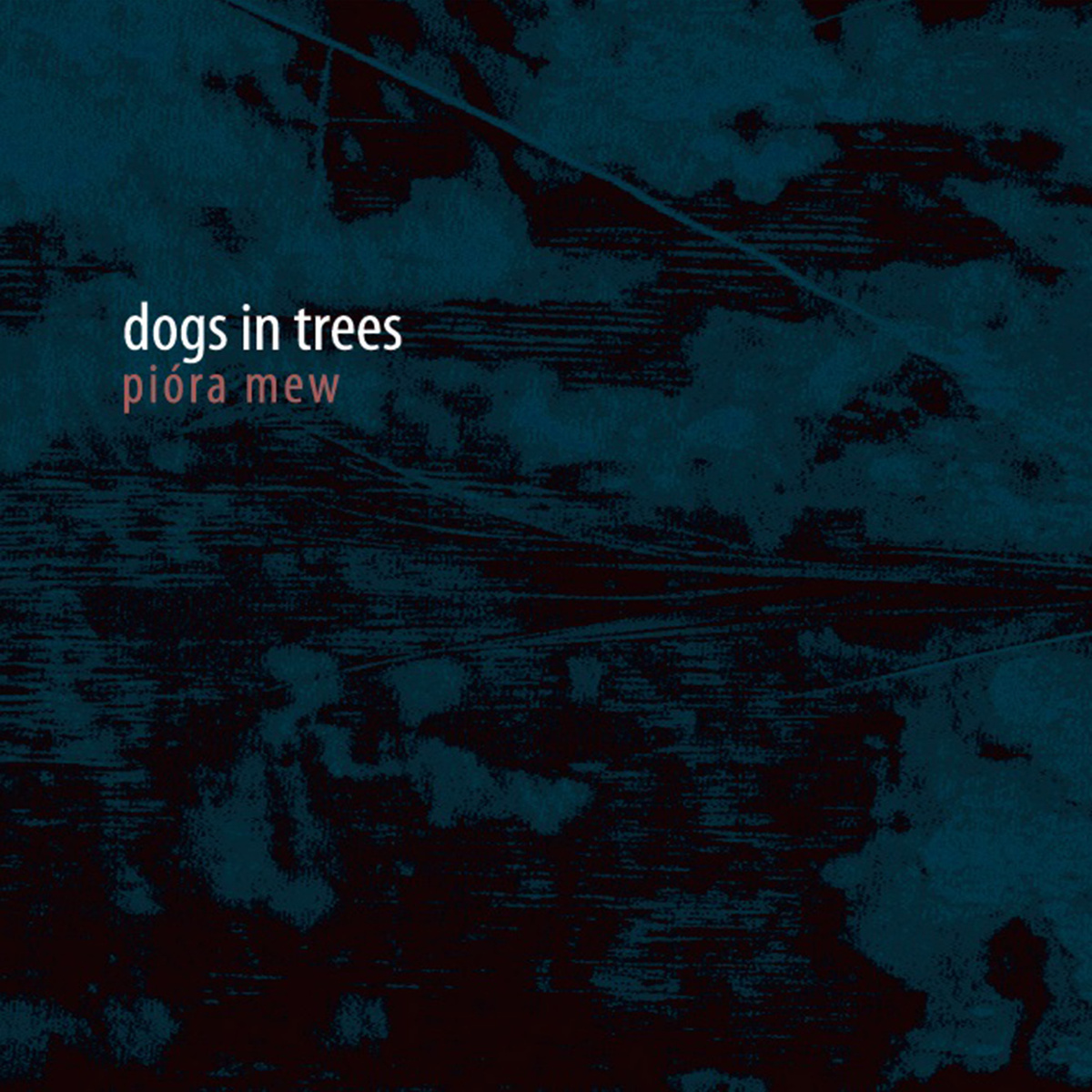 Dogs in Trees - Piora Mew